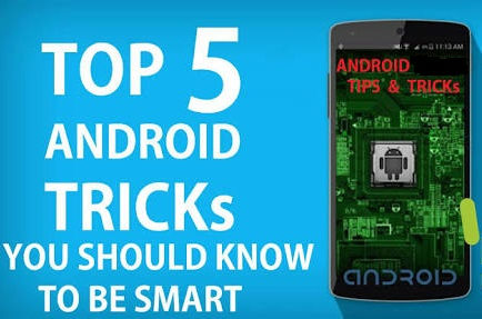 Top 5 best tricks for your android mobile phone
