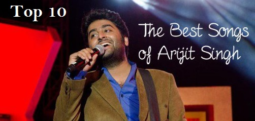 Top 10 Best Songs of Arijit Singh