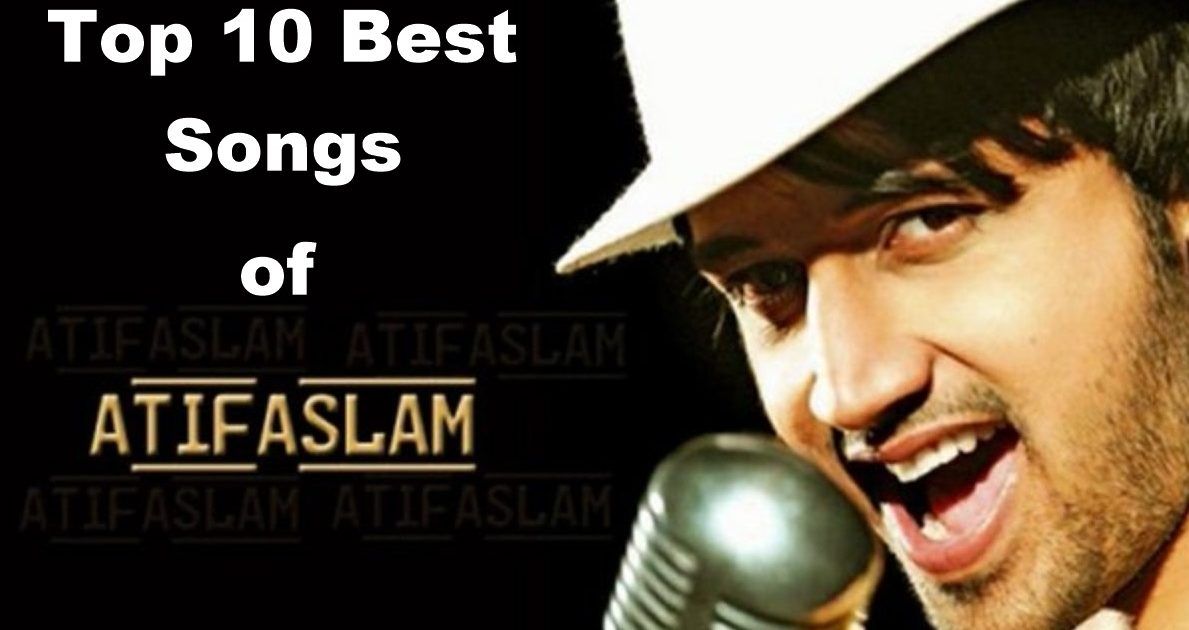 Top 10 Best Songs of Atif Aslam